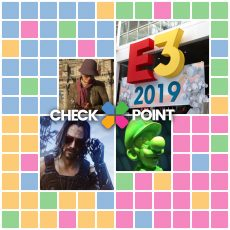 The Massive Checkpoint E3 2019 Wrap Up