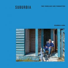 "INTERVIEW: Warren Kirk (Photographer) on his new book ""Suburbia – The Familiar and Forgotten"""