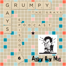 Episode 6 AGM (Angry Gay Man): He's Back with THAT VOICE!