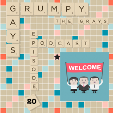 Episode 20 Part 1 Welcome to The Grumpy Gays plus an Angry Gay Man
