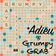 Episode 22 Part 5: Grumpy Grab