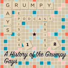 Series 2 Episode 1: A HISTORY of the Grumpy Gays