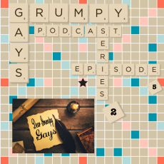 Series 2 Episode 5 Part 4: Dear Grumpy Gays – Lascivious Luddite