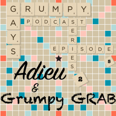 Series 2 Episode 5 Part 5: Adieu and this week's Grumpy Grab