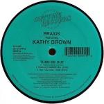 08 Praxis Ft. Kathy Brown - Turn Me On, Turn Me Out