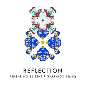 04 Reflection - Pensar No Es Sentir (Parralox Remix)