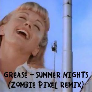 12 Grease - Summer Nights (Zombie Pixel Remix)