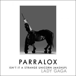 Lady GAGA vs Parralox - Isn't It A Strange Unicorn