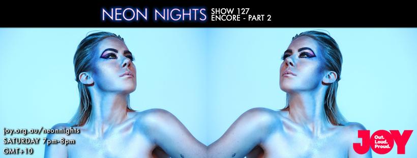 Neon Nights - 127 - Facebook - Encore Part Two