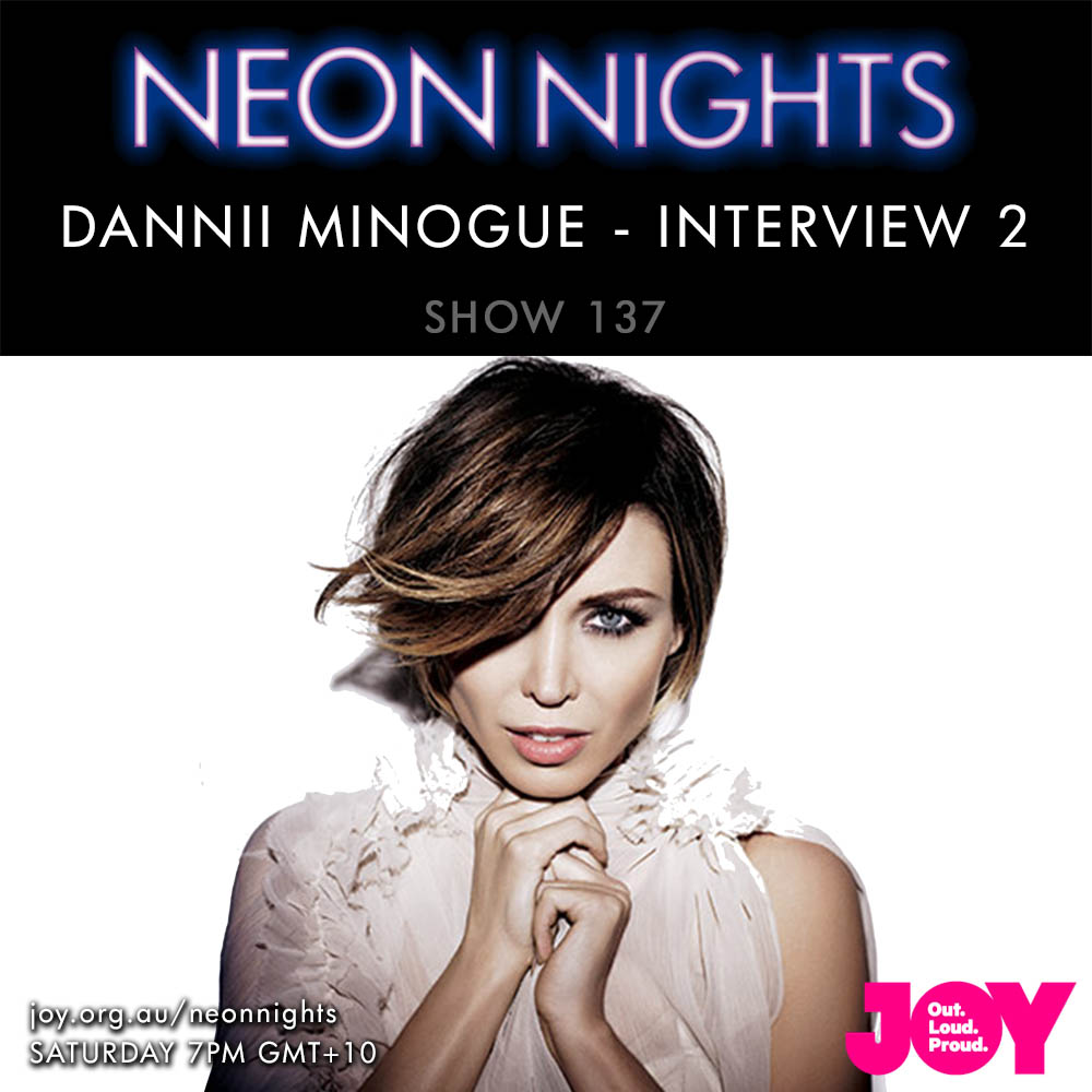 Neon Nights - 137 - Dannii Minogue Interview - Part 2