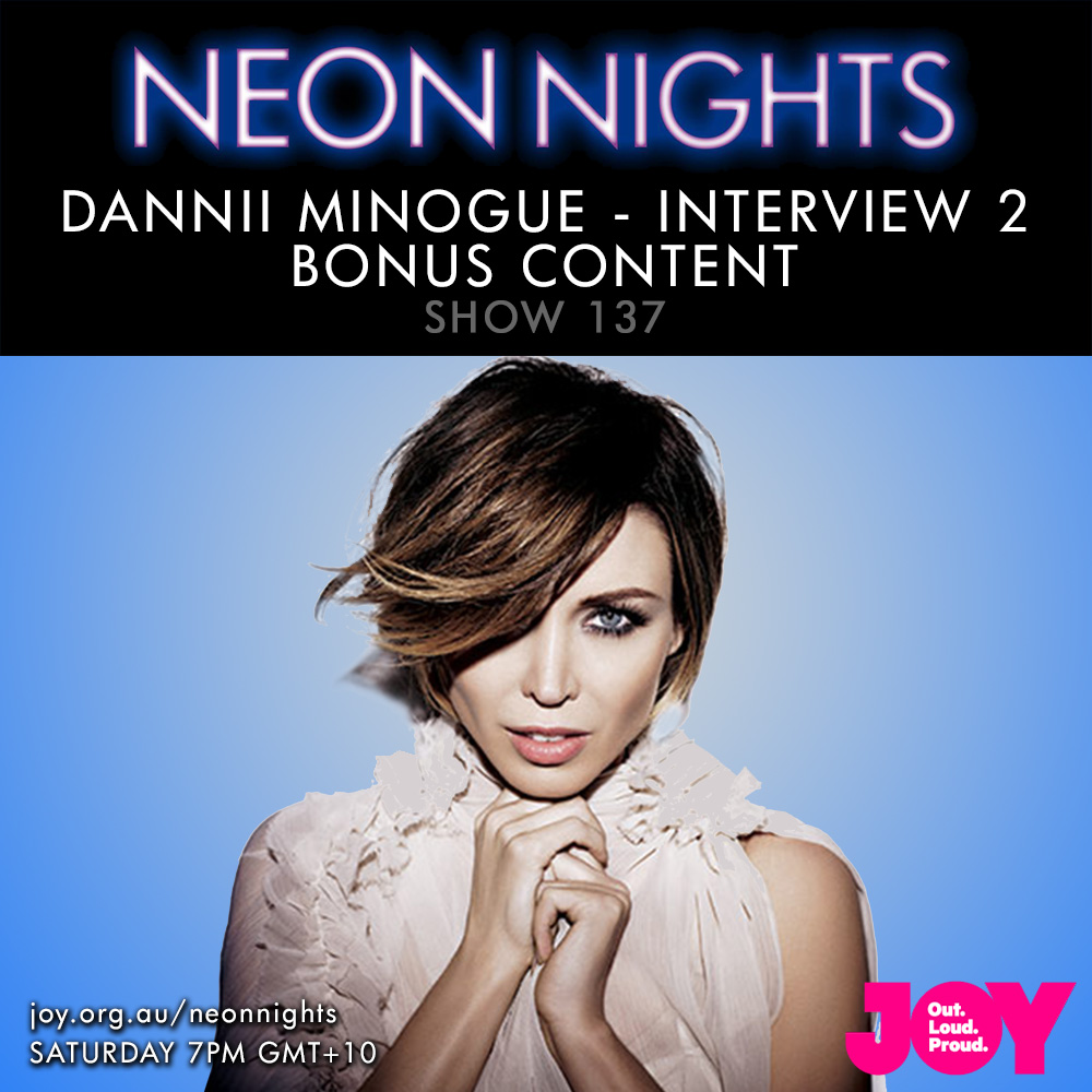 Neon Nights - 137 - Dannii Minogue Interview - Part 2 - Bonus Content