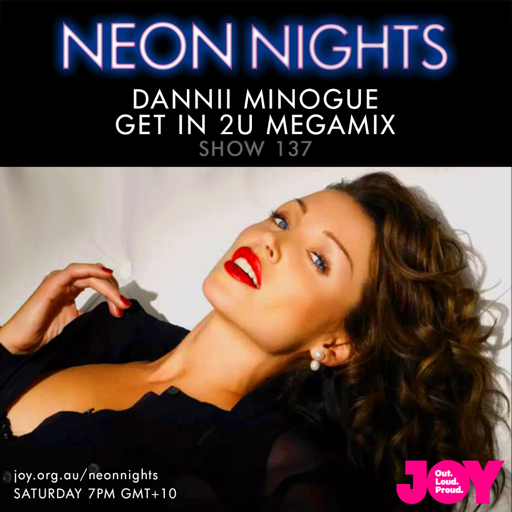 Neon Nights - 137 - Dannii Minogue Megamix - Get In 2U