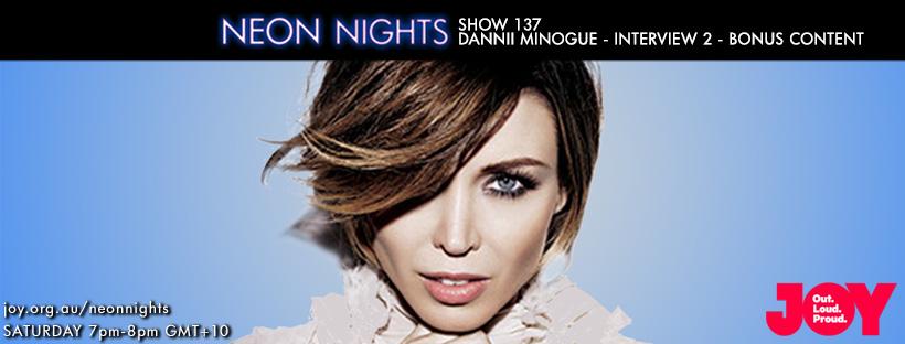 Neon Nights - 137 - Facebook - Dannii Minogue Interview - Part 2 - Bonus Content