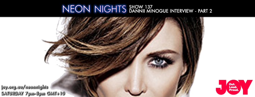 Neon Nights - 137 - Facebook - Dannii Minogue Interview - Part 2