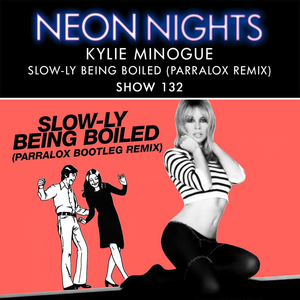 Show 132 / Kylie Minogue – Slow-ly Being Boiled (Parralox Remix)