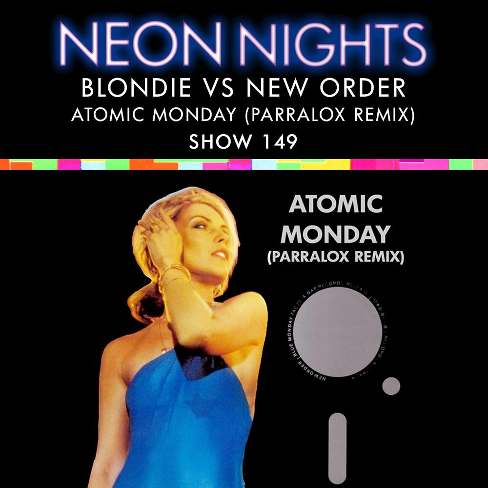 Neon Nights - 149 - Blondie vs New ORder - Atomic Monday (Parralox Remix)