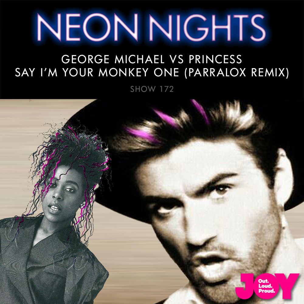 Neon Nights - 172 - George Michael vs Princess - Say Im Your Monkey One (Parralox Remix)