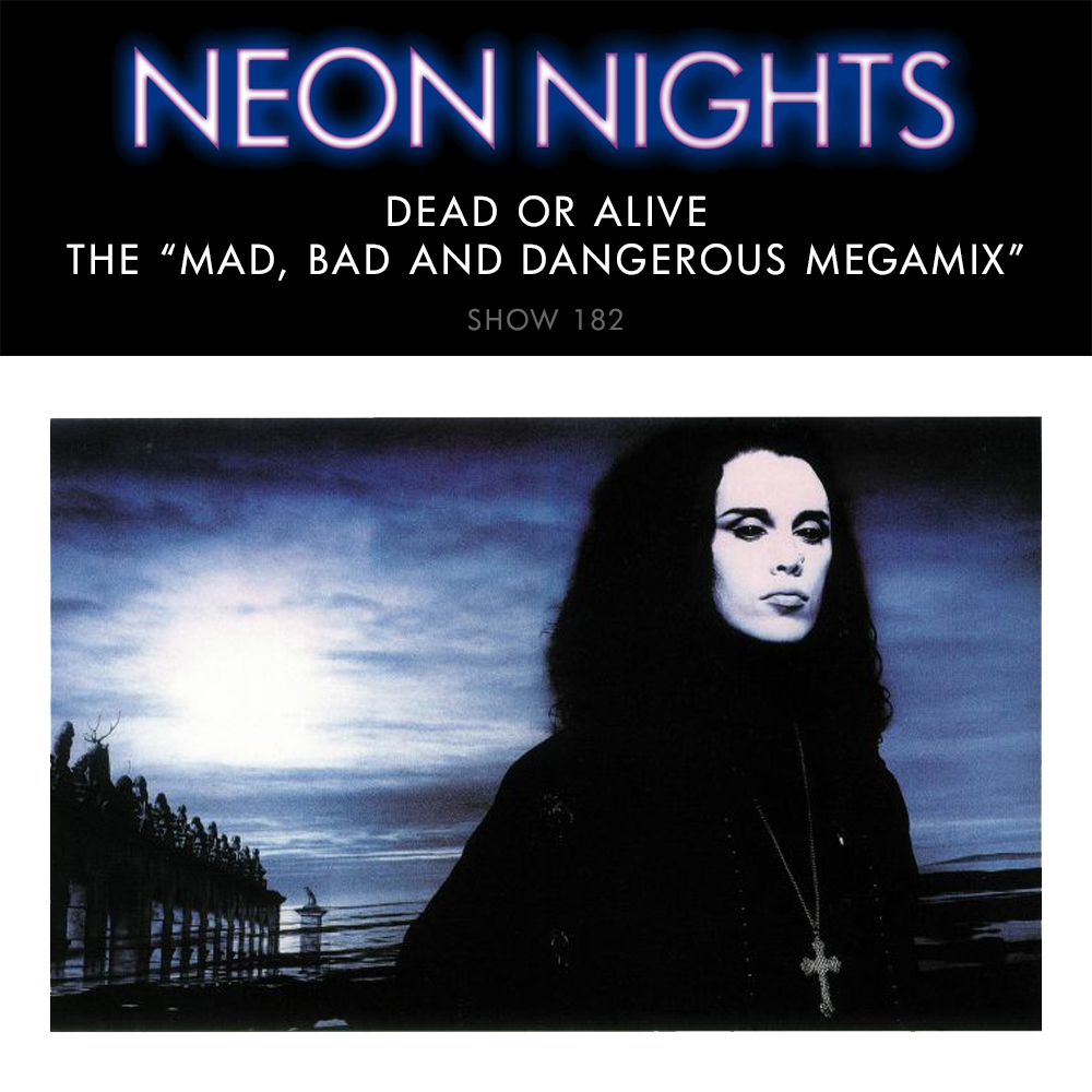 Show 182 – Dead or Alive – The Mad, Bad and Dangerous Megamix