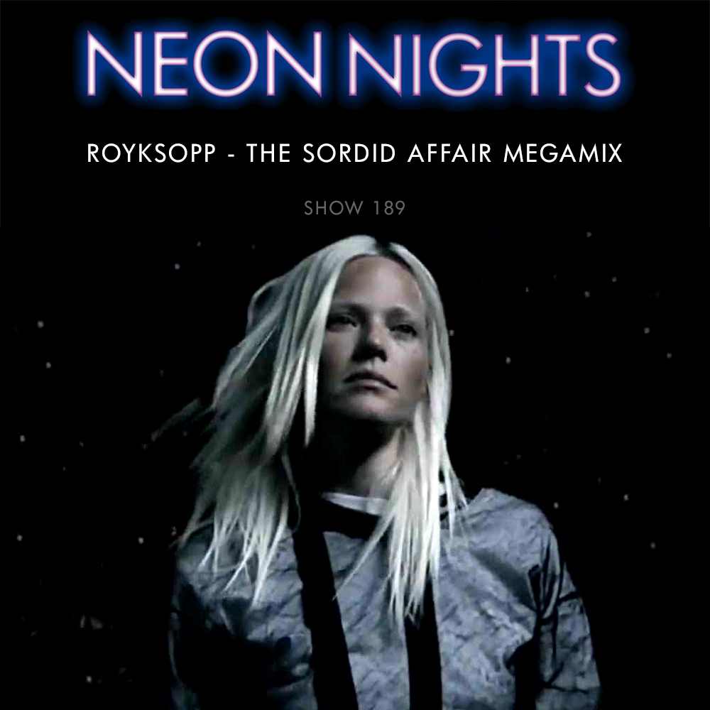 Neon Nights - 189 - Royskopp - The Sordid Affair Megamix