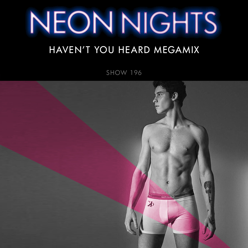 Neon Nights - 196 - Havent You Heard Megamix