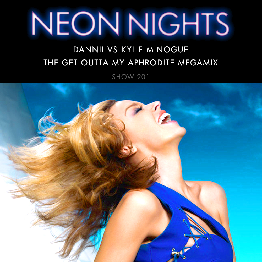 Neon Nights - 201 - Dannii vs Kylie Minogue - The Get Outta My Aphrodite Megamix