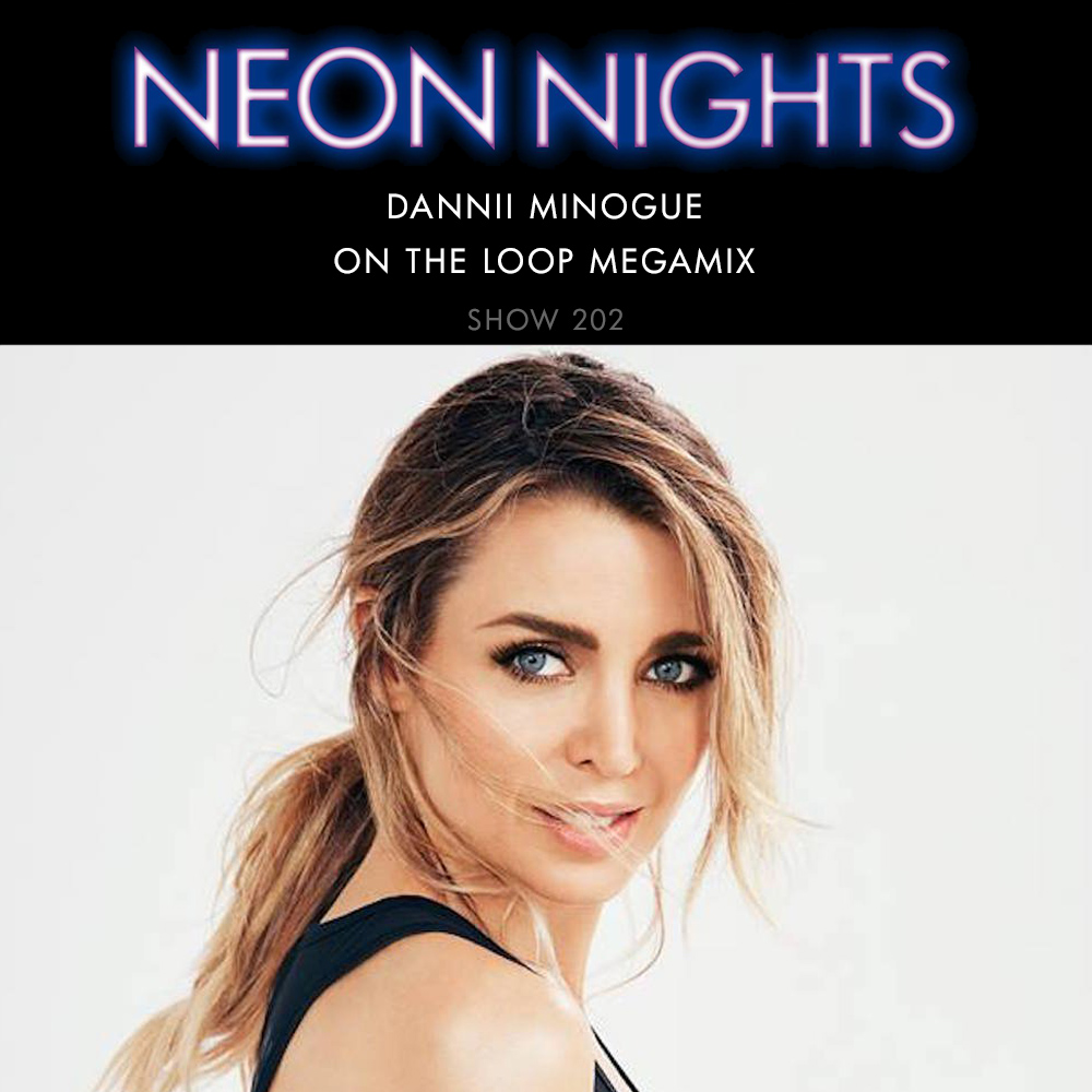 Neon Nights - 202 - Dannii Minogue - On The Loop Megamix