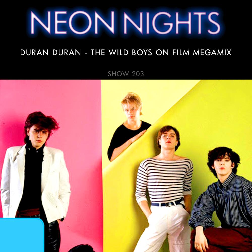 Neon Nights - 203 - Duran Duran - The Wild Boys on Film Megamix