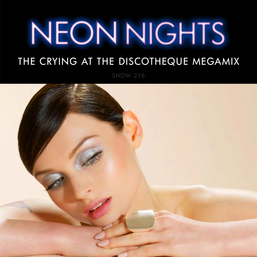 Show 216 – The Crying At The Discotheque Megamix