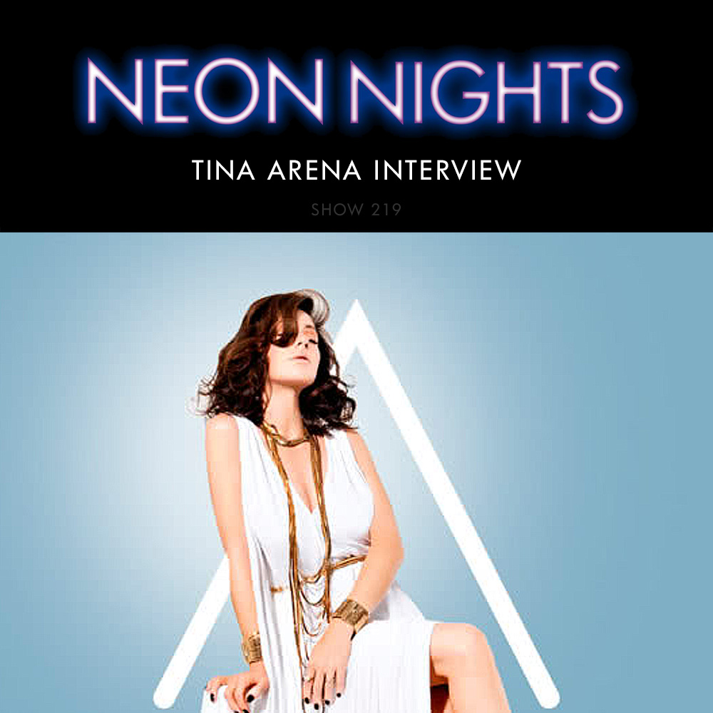 Neon Nights - 219 - Tina Arena Interview