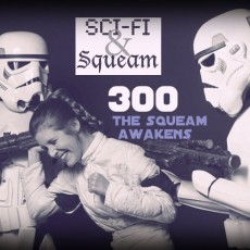 The Squeam Awakens: The Star Wars Special 300