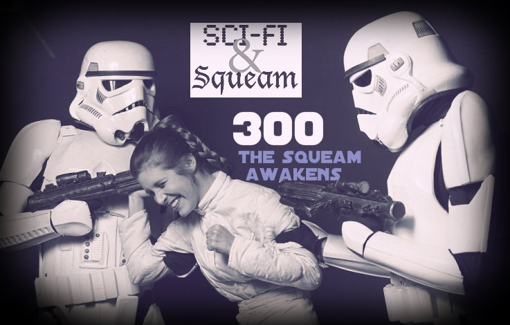 300 The Squeam Awakens for Podcast