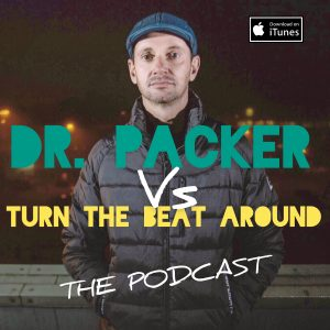 DR. PACKER VS. TURN THE BEAT AROUND The Podcast PT2