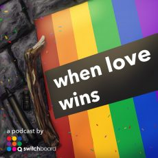 Trailer – When Love Wins – A Podcast from Switchboard