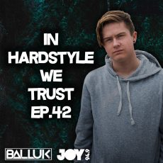IN HARDSTYLE WE TRUST // EP.42